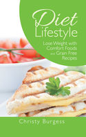 Diet Lifestyle: Lose Weight with Comfort Foods and Grain Free Recipes, Camille Edwards, Christy Burgess