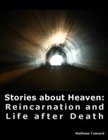 Stories of Heaven: Reincarnation, Life After Death and Near Death Experiences, Minh Nguyen