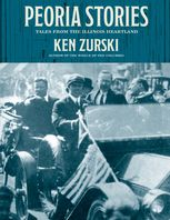 Peoria Stories: Tales from the Illinois Heartland, Ken Zurski