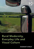 Rural Modernity, Everyday Life and Visual Culture, Rosemary Shirley
