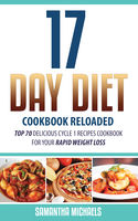17 Day Diet Cookbook Reloaded: Top 70 Delicious Cycle 1 Recipes Cookbook For Your Rapid Weight Loss, Samantha Michaels