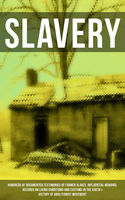 SLAVERY: Hundreds of Documented Testimonies of Former Slaves, Influential Memoirs, Records on Living Conditions and Customs in the South & History of Abolitionist Movement, Booker T.Washington, Elizabeth Keckley, Ellen Craft, Frederick Douglass, Harriet Jacobs, Jacob D.Green, Louis Hughes, Mary Prince, Nat Turner, Olaudah Equiano, Sarah H. Bradfo, Sojourner Truth, Solomon Northup, William Craft, William Still, Willie Lynch