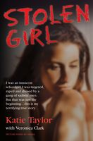 Stolen Girl – I was an innocent schoolgirl. I was targeted, raped and abused by a gang of sadistic men. But that was just the beginning…this is my terrifying true story, Katie Taylor, Veronica Clark
