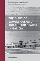 Diary of Samuel Golfard and the Holocaust in Galicia, Wendy Lower