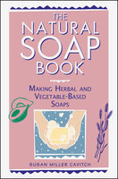 The Natural Soap Book, Susan Miller Cavitch
