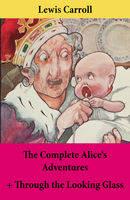 The Complete Alice's Adventures + Through the Looking Glass, Lewis Carroll