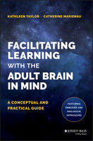 Facilitating Learning with the Adult Brain in Mind, Catherine Marienau, Kathleen Taylor