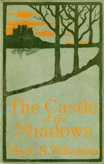The Castle Of The Shadows, Alice Muriel Williamson