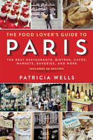 The Food Lover's Guide to Paris, Patricia Wells