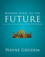 Making Sense of the Future, Wayne A. Grudem