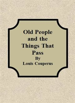 Old People and the Things That Pass, Louis Couperus
