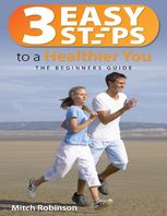 3 Easy Steps to a Healthier You – The Beginners Guide, Mitch Robinson