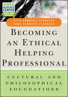 Becoming an Ethical Helping Professional, with Video Resource Center, John Flanagan, Rita Sommers-Flanagan
