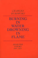 Burning in Water, Drowning in Flame, Charles Bukowski