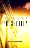 Prosperity: How Health Affects Wealth and Happiness, Robin Sacredfire
