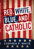 Red, White, Blue, and Catholic, Stephen White