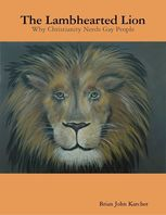 The Lambhearted Lion: Why Christianity Needs Gay People, Brian John Karcher