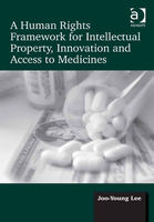 Human Rights Framework for Intellectual Property, Innovation and Access to Medicines, Joo-Young Lee