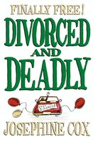 Divorced and Deadly, Josephine Cox
