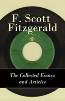 The Collected Essays and Articles of F. Scott Fitzgerald, Francis Scott Fitzgerald