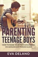Parenting Teenage Boys, Eva Delano