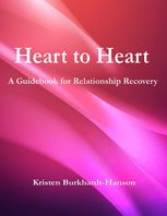 Heart to Heart: A Guidebook for Relationship Recovery, Kristen Burkhardt-Hanson