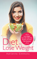 Diet to Lose Weight: Lose Weight Fast with DASH Diet Recipes and Grain Free Goodness, Adrienne Simmons, Kristina Harper