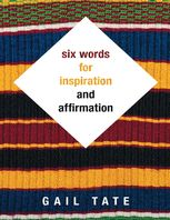 Six Words for Inspiration and Affirmation, Gail Tate