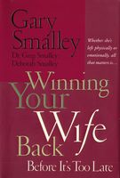 Winning Your Wife Back Before It's Too Late, Deborah Smalley, Gary Smalley, Greg Smalley