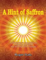 A Hint of Saffron: A Buddhist's Thoughts On Religious Belief In the Twenty First Century, Roger Dale
