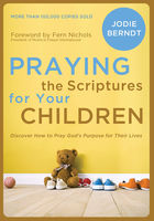 Praying the Scriptures for Your Children, Jodie Berndt