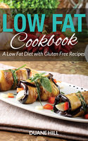 Low Fat Cookbook: A Low Fat Diet with Gluten Free Recipes, Duane Hill