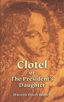 Clotel; or, the President's Daughter, William Wells Brown
