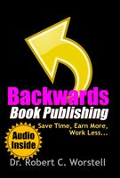 Backwards Book Publishing, Robert C.Worstell