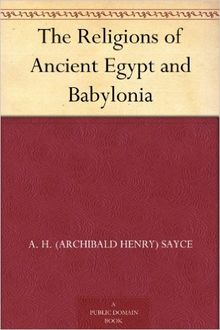 The Religions of Ancient Egypt and Babylonia, Archibald Henry Sayce