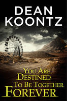 You Are Destined To Be Together Forever, Dean Koontz