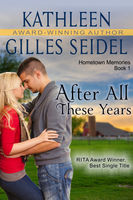 After All These Years (Hometown Memories, Book 1), Kathleen Gilles Seidel