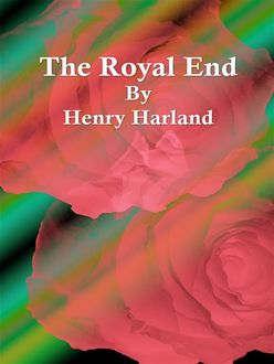 The Royal End, Henry Harland