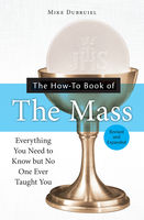 The How-to Book of the Mass, Revised and Expanded, Michael Dubruiel