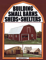 Building Small Barns, Sheds & Shelters, Monte Burch