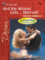And the Winner GetsMarried! (Mills & Boon Desire) (Dynasties: The Connellys – Book 6), Metsy Hingle