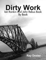 Dirty Work: Ian Rankin and John Rebus Book By Book, Ray Dexter