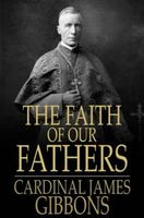 The Faith of Our Fathers, James Gibbons