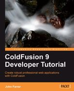 ColdFusion 9 Developer Tutorial, John Farrar