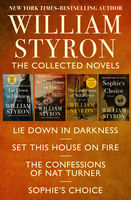 William Styron: The Collected Novels: Lie Down in Darkness, Set This House on Fire, The Confessions of Nat Turner, and Sophie's Choice, William Styron