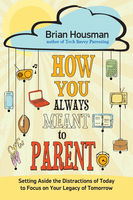 How You Always Meant to Parent, Brian Housman