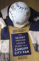 The Secret Premier League Diary of a Cardiff City Fan, David Collins, Gareth Bennett, Jason Perry