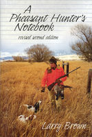 Pheasant Hunter's Notebook, Larry Brown