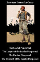 Scarlet Pimpernel + The League of the Scarlet Pimpernel + The Elusive Pimpernel + The Triumph of the Scarlet Pimpernel (4 Unabridged Classics), Baroness Emmuska Orczy