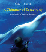 A Shimmer of Something, Brian Doyle
